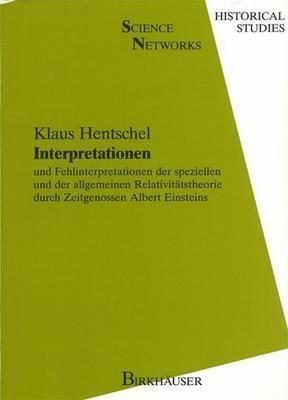 Interpretationen: und Fehlinterpretationen der Speziellen und der Allgemeinen Relativiteatstheorie Durch Zeitgenossen Albert Einsteins (Hardback)