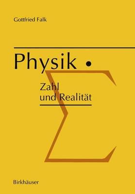 Physik: Zahl Und Realitat: Die Begrifflichen Und Mathematischen Grundlagen Einer Universellen Quantitativen Naturbeschreibung (Hardback)