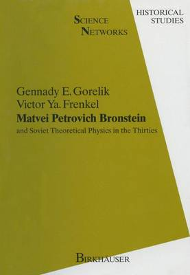 Matvei Petrovich Bronstein and the Soviet Theoretical Physics in the Thirties - Science Networks. Historical Studies v. 12 (Hardback)