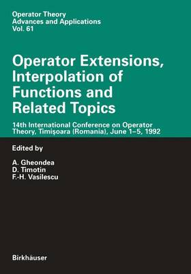 Operator Extensions, Interpolation of Functions and Related Topics: 14th International Conference on Operator Theory, Timisoara, June 1-15, 1992 - Operator Theory: Advances and Applications v. 61 (Hardback)