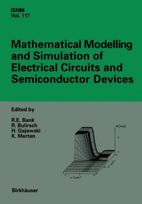 Mathematical Modelling and Simulation of Electrical Circuits and Semiconductor Devices: Proceedings of a Conference Held at the Mathematisches Forschungsinstitut, Oberwolfach - International Series of Numerical Mathematics v. 117 (Hardback)