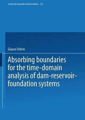 Absorbing Boundaries for the Time-Domain Analysis of Dam-Reservoir-Foundation Systems - Institut fur Baustatik und Konstruktion 232 (Paperback)