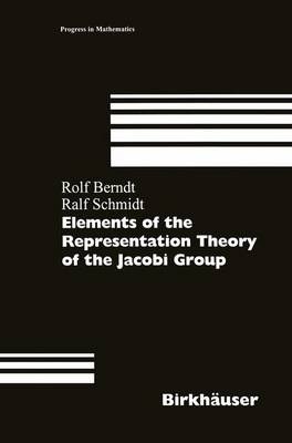 Elements of the Representation Theory of the Jacobi Group - Progress in Mathematics v. 163 (Hardback)