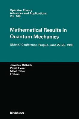 Mathematical Results in Quantum Mechanics: QMath7 Conference, Prague, June 22-26, 1998 - Operator Theory: Advances and Applications 108 (Hardback)