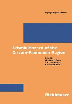 Seismic Hazard of the Circum-Pannonian Region - Pageoph Topical Volumes (Paperback)