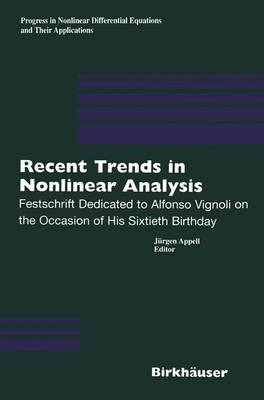 Recent Trends in Nonlinear Analysis: Festschrift Dedicated to Alfonso Vignoli on the Occasion of His Sixtieth Birthday - Progress in Nonlinear Differential Equations and Their Applications v. 40 (Hardback)