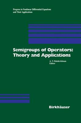 Semigroups of Operators: Theory and Applications: International Conference in Newport Beach, December 14-18, 1998 - Progress in Nonlinear Differential Equations and Their Applications 42 (Hardback)