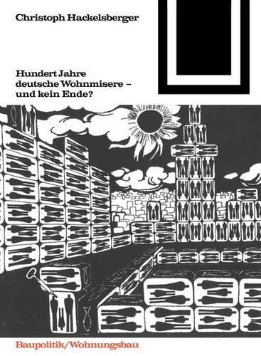 Hundert Jahre deutsche Wohnmisere und kein Ende? - Bauwelt Fundamente 91 (Paperback)