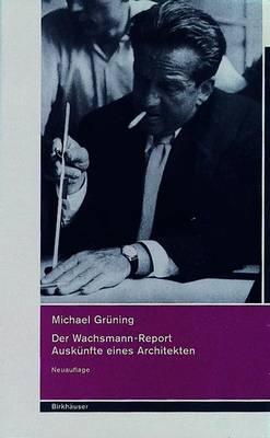 Der Wachsmann-Report: Ausk nfte Eines Architekten (Hardback)