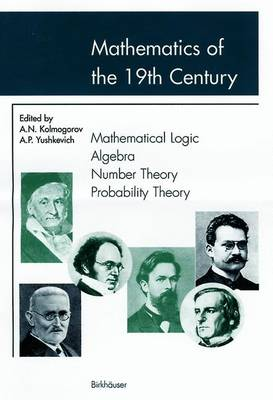 Mathematics in the 19th Century 2001: Mathematics of the 19th Century Mathematical Logic, Algebra, Number Theory, Probability Theory Volume 1 (Paperback)
