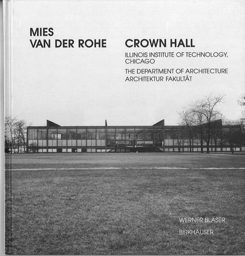 Mies van der Rohe: Crown Hall - College of Architecture, Illinois Institute of Technology (Hardback)