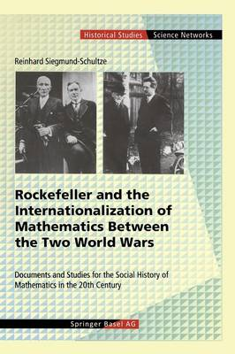 Rockefeller and the Internationalization of Mathematics Between the Two World Wars: Document and Studies for the Social History of Mathematics in the 20th Century - Science Networks. Historical Studies 25 (Hardback)