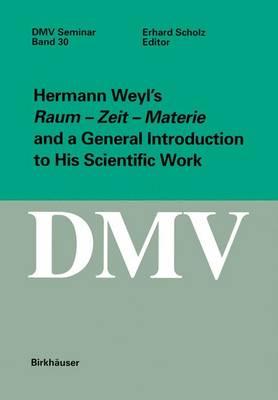 "Hermann Weyl's ""Raum - Zeit - Materie"" and a General Introduction to His Scientific Work - Oberwolfach Seminars No. 30 (Paperback)"
