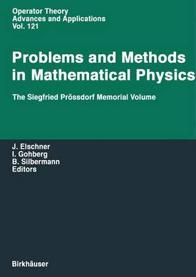 Problems and Methods in Mathematical Physics: The Siegfried Prossdorf Memorial Volume - Operator Theory: Advances and Applications v. 121 (Hardback)