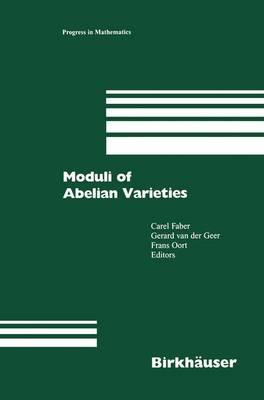 Moduli of Abelian Varieties - Progress in Mathematics 195 (Hardback)