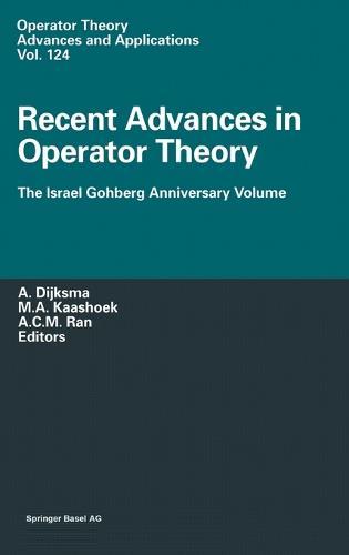 Recent Advances in Operator Theory: The Israel Gohberg Anniversary Volume - International Workshop in Groningen, June 1998 - Operator Theory: Advances and Applications v. 124 (Hardback)