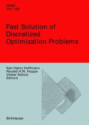 Fast Solution of Discretized Optimization Problems: Workshop held at the Weierstrass Institute for Applied Analysis and Stochastics, Berlin, May 8-12, 2000 - International Series of Numerical Mathematics 138 (Hardback)