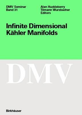 Infinite Dimensional Kahler Manifolds - Oberwolfach Seminars 31 (Paperback)