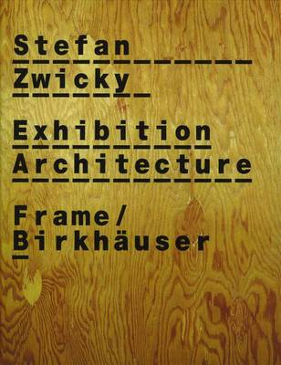 Stefan Zwicky: Exhibition Architecture - Frame Monographs of Contemporary Interior Architects S. (Paperback)