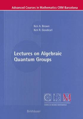 Lectures on Algebraic Quantum Groups - Ken Brown