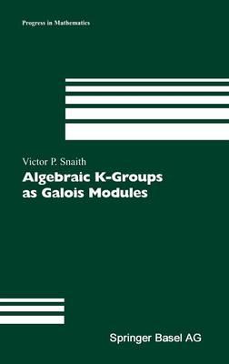 Algebraic K-Groups as Galois Modules - Progress in Mathematics 206 (Hardback)
