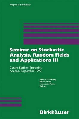 Seminar on Stochastic Analysis, Random Fields and Applications III: Centro Stefano Franscini, Ascona, September 1999 - Progress in Probability 52 (Hardback)