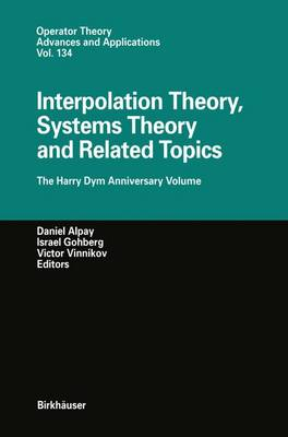 Interpolation Theory, Systems Theory and Related Topics: The Harry Dym Anniversary Volume - Operator Theory: Advances and Applications 134 (Hardback)