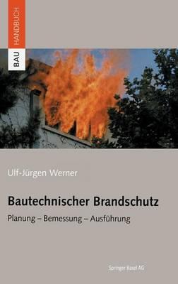Bautechnischer Brandschutz: Planung -- Bemessung -- Ausfuhrung - Bauhandbuch (Hardback)