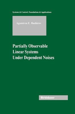 Partially Observable Linear Systems Under Dependent Noises - Systems & Control: Foundations & Applications (Hardback)