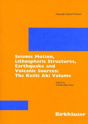 Seismic Motion, Lithospheric Structures, Earthquake and Volcanic Sources: The Keiiti Aki Volume - Pageoph Topical Volumes (Paperback)
