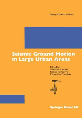 Seismic Ground Motion in Large Urban Areas - Pageoph Topical Volumes (Paperback)