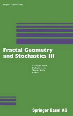 Fractal Geometry and Stochastics III - Progress in Probability 57 (Hardback)