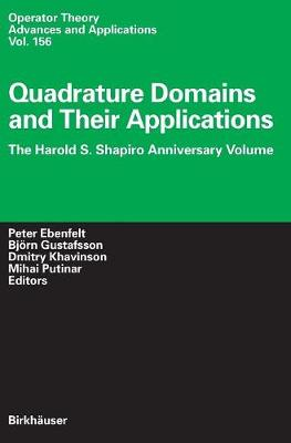 Quadrature Domains and Their Applications: The Harold S. Shapiro Anniversary Volume - Operator Theory: Advances and Applications 156 (Hardback)