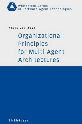 Organizational Principles for Multi-Agent Architectures - Whitestein Series in Software Agent Technologies and Autonomic Computing (Paperback)