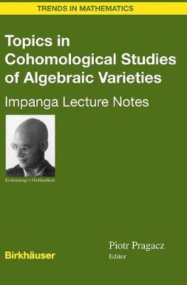 Topics in Cohomological Studies of Algebraic Varieties: Impanga Lecture Notes - Trends in Mathematics (Hardback)