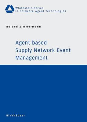 Agent-based Supply Network Event Management - Whitestein Series in Software Agent Technologies and Autonomic Computing (Paperback)
