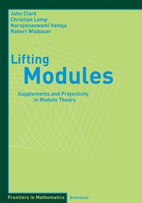 Lifting Modules: Supplements and Projectivity in Module Theory - Frontiers in Mathematics (Paperback)