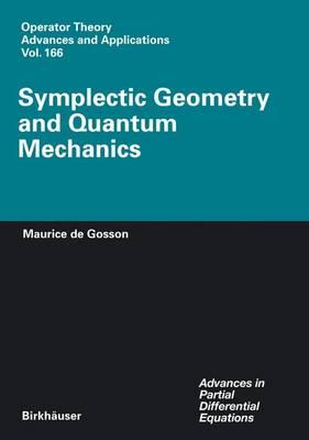 Symplectic Geometry and Quantum Mechanics - Operator Theory: Advances and Applications 166 (Hardback)