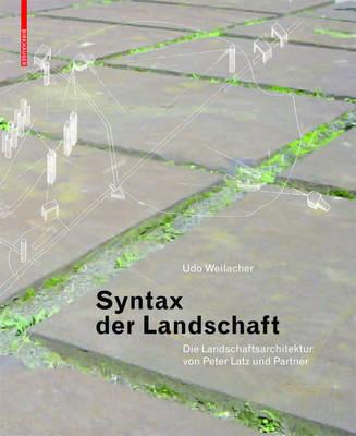 Syntax Der Landschaft: Die Landschaftsarchitektur Von Peter Latz Und Partner (Hardback)