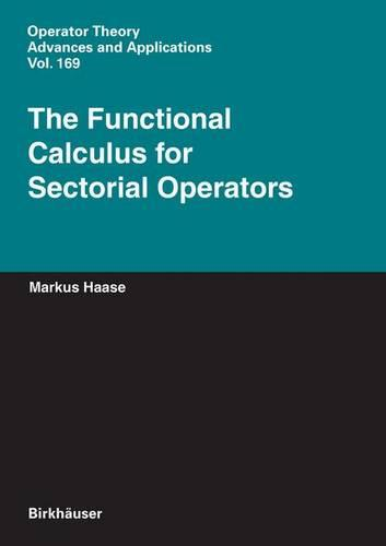The Functional Calculus for Sectorial Operators - Operator Theory: Advances and Applications 169 (Hardback)