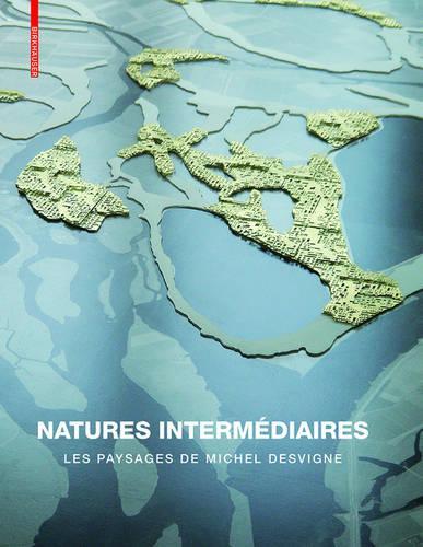 Natures intermediaires: Les paysages de Michel Desvigne (Hardback)
