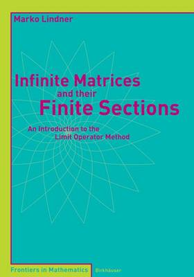 Infinite Matrices and their Finite Sections: An Introduction to the Limit Operator Method - Frontiers in Mathematics (Paperback)