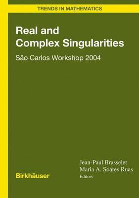 Real and Complex Singularities: Sao Carlos Workshop 2004 - Trends in Mathematics (Hardback)