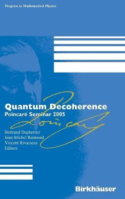 Quantum Decoherence: Poincare Seminar 2005 - Progress in Mathematical Physics 48 (Hardback)