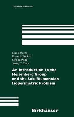 An Introduction to the Heisenberg Group and the Sub-Riemannian Isoperimetric Problem - Progress in Mathematics 259 (Hardback)
