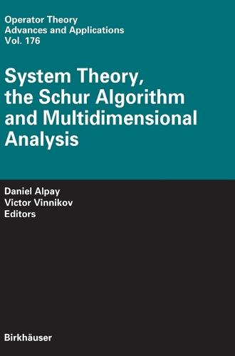 System Theory, the Schur Algorithm and Multidimensional Analysis - Operator Theory: Advances and Applications 176 (Hardback)