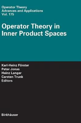 Operator Theory in Inner Product Spaces - Operator Theory: Advances and Applications 175 (Hardback)