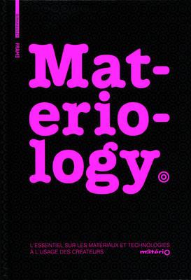 Materiology: Materiaux Et Technologies: L'Essentiel A L'Usage Des Createurs (Hardback)