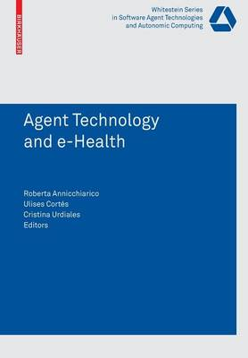 Agent Technology and e-Health - Whitestein Series in Software Agent Technologies and Autonomic Computing (Paperback)