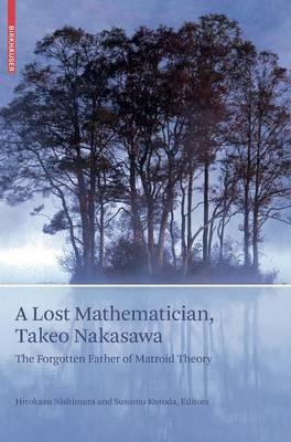 A Lost Mathematician, Takeo Nakasawa: The Forgotten Father of Matroid Theory (Hardback)